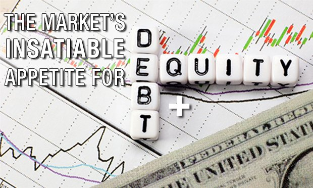 The Market's Insatiable Appetite for Debt & Equity